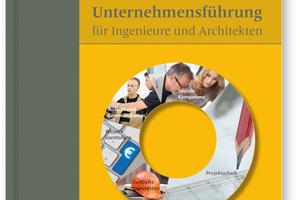 Praxisorientierte Unternehmensführung für Ingenieure und Architekten