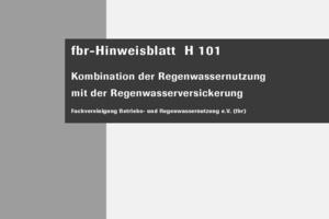 """Neues fbr-Hinweisblatt H 101 - Entwurf: """"Kombination der Regenwassernutzung und Regenwasserversickerung"""""""